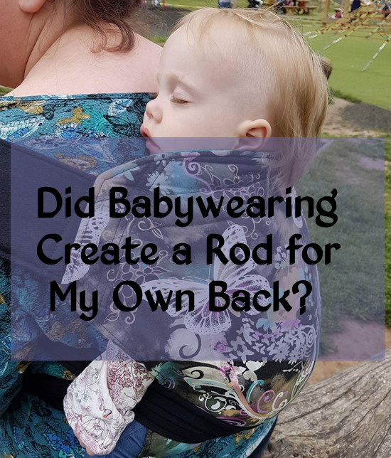 Did Babywearing Create a Rod for My Own Back