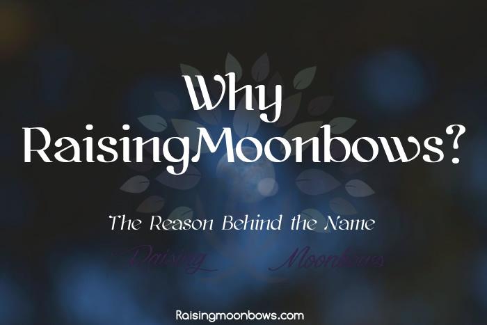 Why Raisingmoonbows feature image